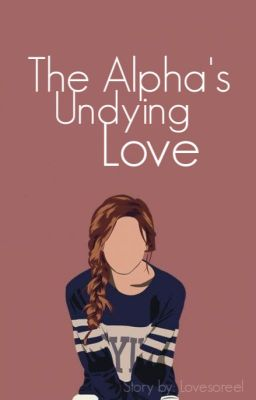 The Alpha's Undying Love-[Werewolf Romance]