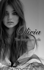 Olivia - The Forgotten Wife by MsLittleQueencess