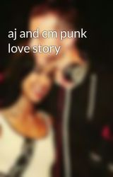 aj and cm punk love story by punkleelover