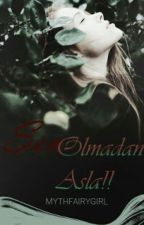 !! SEN OLMADAN ASLA !! by mythfairygirl