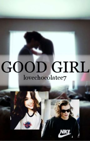 Good Girl || h.s. ✔ by lovechocolatee7