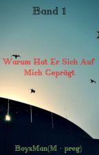 Band 1 Warum Hat Er Sich Auf Mich Geprägt🐺BoyxMan🐺(M-preg) by Iphone21