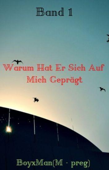Band 1 Warum Hat Er Sich Auf Mich Geprägt🐺BoyxMan🐺(M-preg)