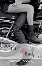 Good Girl Or Bad Girl? by _Forever_Books_