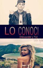 Lo Conocí(Alexander y tu)  by LeslieTejeda