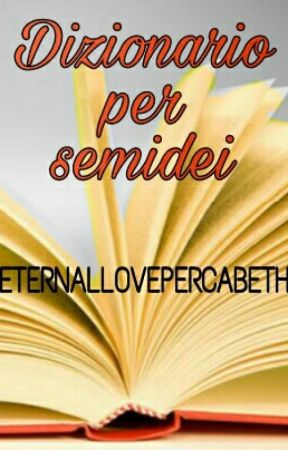 Dizionario per semidei (IN REVISIONE) by ETERNALLOVEPERCABETH