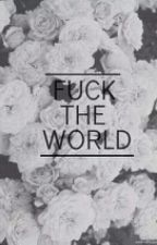 Fuck the world by wally667
