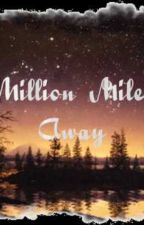 Million Miles Away by maycee_624