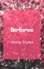 Be•lie•ve || H.S. || by _xharryslaughx_