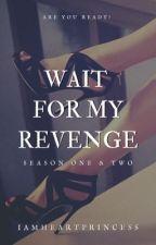 Wait For My Revenge (Season 1 and 2) by IamHeartPrincess