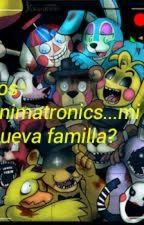 Los Animatronics...mi Nueva Familia? by PuppetGirlKawaii