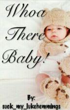 Whoa There Baby by Suck_My_LukeHemmings