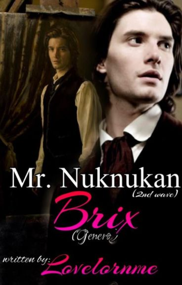 Mr. Nuknukan (2nd Wave) ~ Brix (Genero)