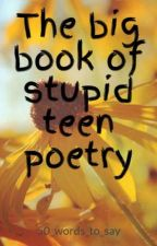 The big book of stupid teen poetry by 50_words_to_say