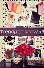 Trendy To Know <3 by TessGyan