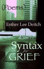 Syntax for Grief by EstherLeeDeitch