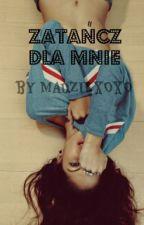 Zatańcz dla mnie. by MadzikXOXO