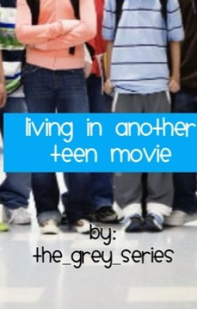 Living In Another Teen Movie by the_grey_series