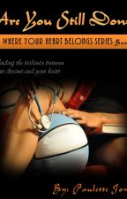 Are You Still Down (Where Your Heart Belongs Book 1) by LatriceJones8