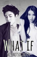 What if (IU and lee hyun woo fanfic <3) by missnotsogirly24