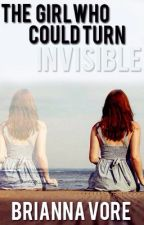 The Girl Who Could Turn Invisible by BriannaVore
