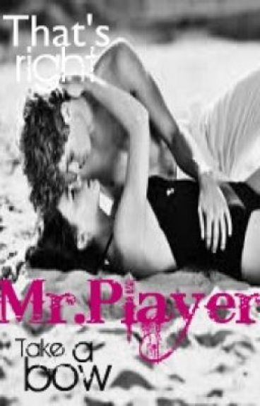 That's Right Mr.Player, Take A Bow by iBelieveYou