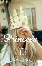¿Princesa Yo? by -Darketa-
