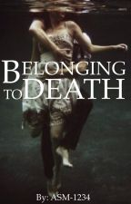 Belonging to Death || Book 3 by Allison-Blanchard