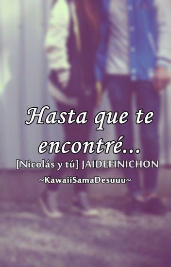 Hasta que te encontré©... [Nicolás y tú] JAIDEFINICHON