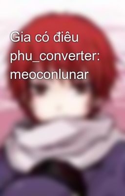 Đọc truyện Gia có điêu phu_converter: meoconlunar
