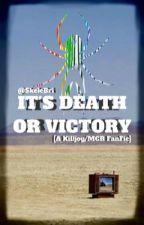 It's Death Or Victory // A Killjoy/MCR FanFic by SkeleBri