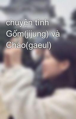 chuyện tình Gốm(jijung) và Cháo(gaeul)