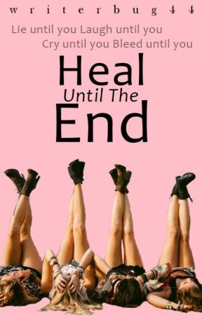 Heal Until The End by WriterbugSecrets