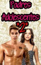 Padres adolescentes 2| Novelas de justin bieber y tu by swaggygirl20