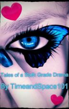 Tales Of a Sixth Grade Drama by TimeandSpace101
