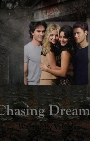 Chasing Dreams (a Vampire Diaries fan-fiction) by VeGirl