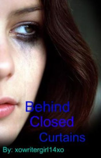 Behind Closed Curtains (OPTION TWO) - xowritergirl14xo - Wattpad