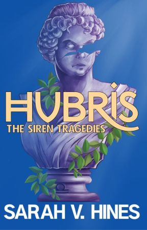 Hubris (Book One of the Siren Tragedies) by SarahHines8