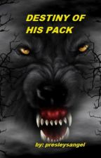 DESTINY OF HIS PACK (book 2) by presleysangel