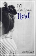 NO otra típica nerd by DorothyCruces