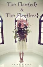 The flaw{ed} and the flaw{less} by Aribell_bird