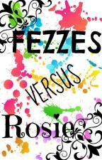 FEZZES VERSUS ROSIE! [A Battle Between Two (Maybe) Authors!] by Flaming_Rose24