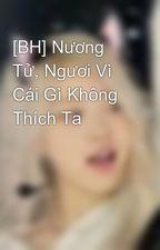 [BH] Nương Tử, Ngươi Vì Cái Gì Không Thích Ta by l_lShinl_l