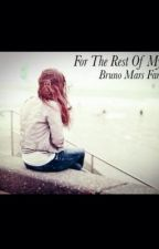 For The Rest Of My Life (Bruno Mars Fan-Fic) by Kairah_ChickaGurl