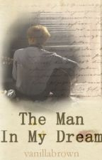 The Man In My Dream by vanillabrown