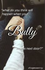 Bully || l.h *UNDER MAJOR EDITING* by dragmenarry