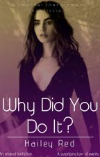 Why Did You Do It? ~UNDER MAJOR EDITING~ by haileyred