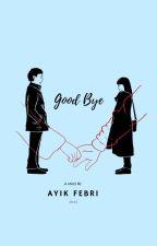 Good Bye by ayikfebri