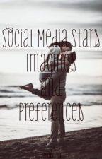 Social Media Star Imagines & Preferences by mrsfangiiirl