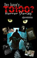 Ito kaya'y, totoo? {horror stories} by ajeomma